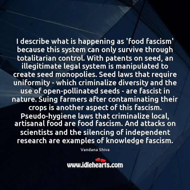 I describe what is happening as 'food fascism' because this system can Image