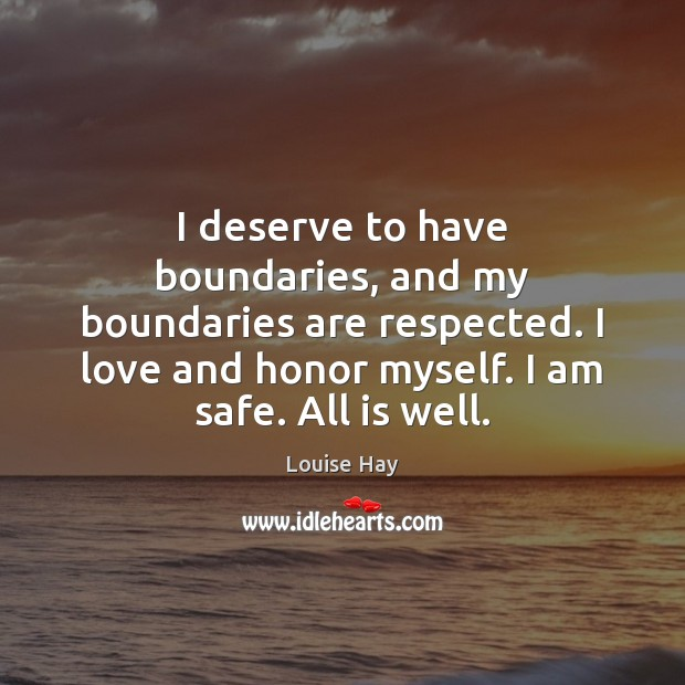 I deserve to have boundaries, and my boundaries are respected. I love Louise Hay Picture Quote