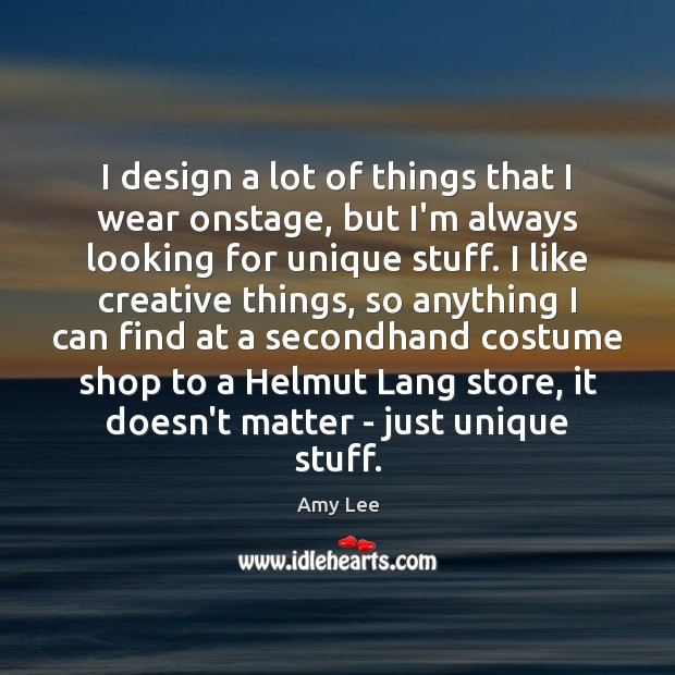 I design a lot of things that I wear onstage, but I'm Image
