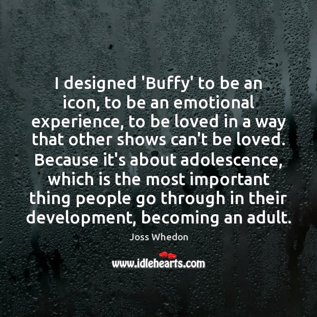 Image, I designed 'Buffy' to be an icon, to be an emotional experience,