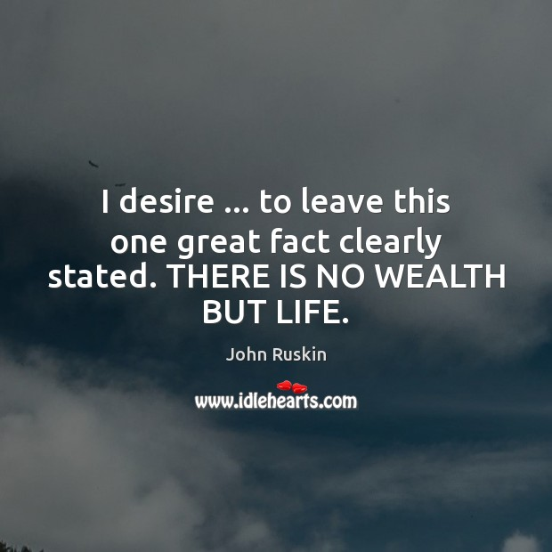 Image, Clearly, Desire, Fact, Facts, Great, Leave, Life, Stated, Wealth