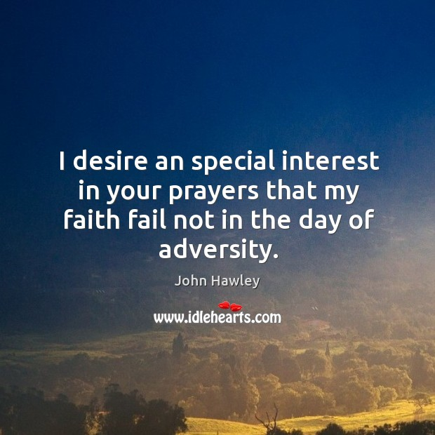 I desire an special interest in your prayers that my faith fail not in the day of adversity. Image