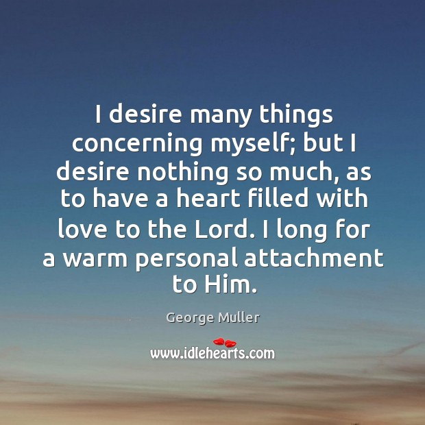 Image, I desire many things concerning myself; but I desire nothing so much,