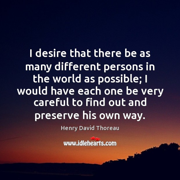 I desire that there be as many different persons in the world Image