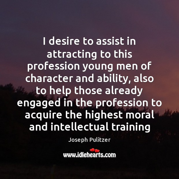 I desire to assist in attracting to this profession young men of Image