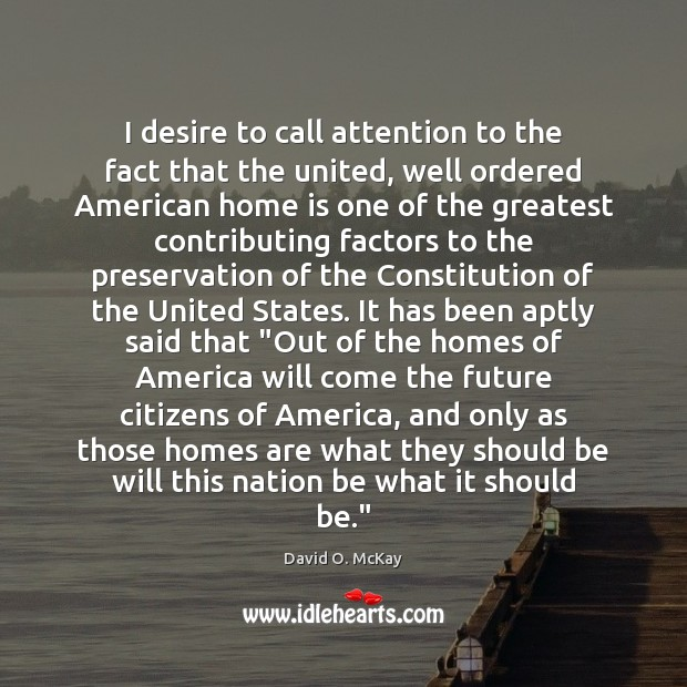 I desire to call attention to the fact that the united, well David O. McKay Picture Quote