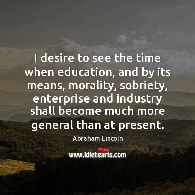 Image, I desire to see the time when education, and by its means,