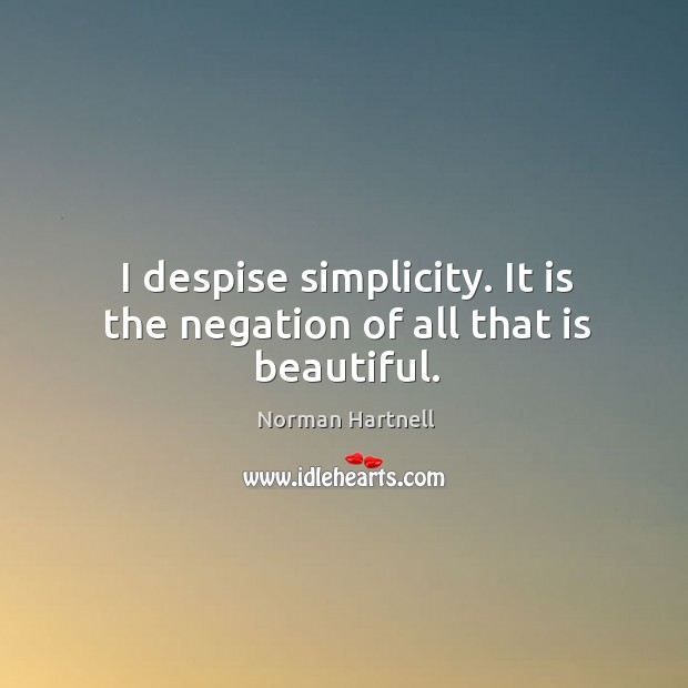I despise simplicity. It is the negation of all that is beautiful. Image