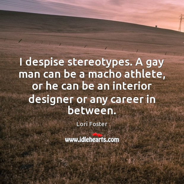 I despise stereotypes. A gay man can be a macho athlete, or Image