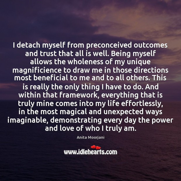 Image, I detach myself from preconceived outcomes and trust that all is well.