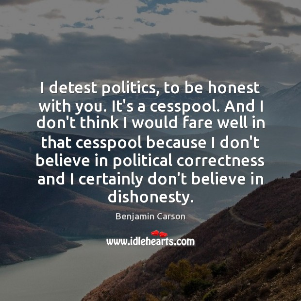 I detest politics, to be honest with you. It's a cesspool. And Image