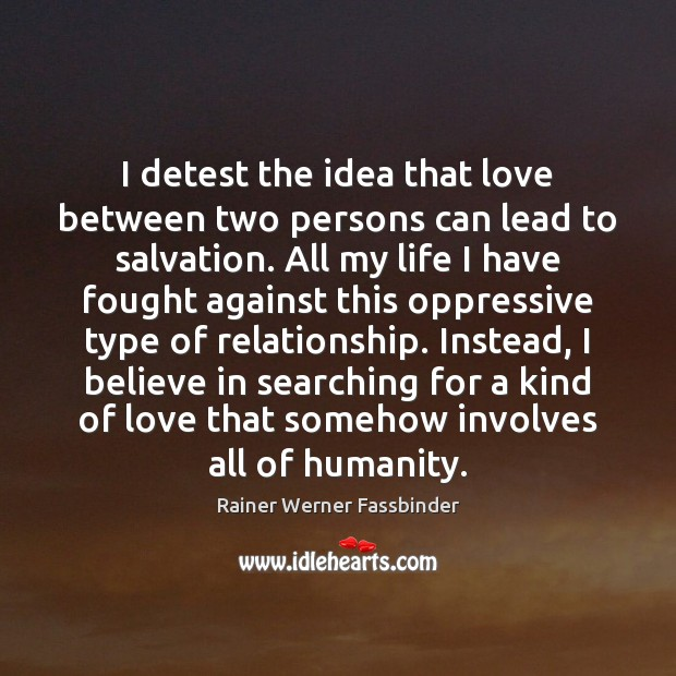 I detest the idea that love between two persons can lead to Rainer Werner Fassbinder Picture Quote