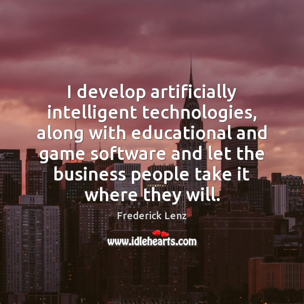 Image, I develop artificially intelligent technologies, along with educational and game software and