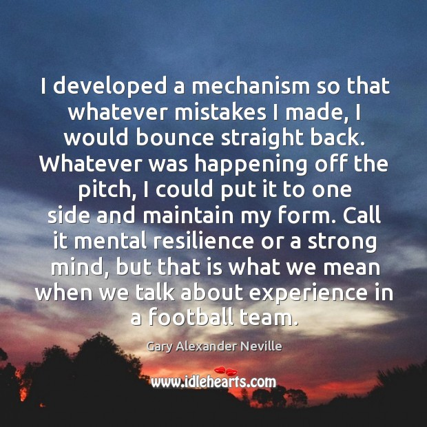 I developed a mechanism so that whatever mistakes I made Gary Alexander Neville Picture Quote