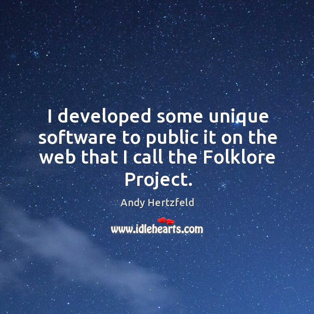 I developed some unique software to public it on the web that I call the folklore project. Image