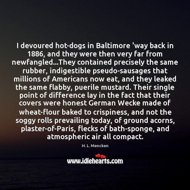 Image, I devoured hot-dogs in Baltimore 'way back in 1886, and they were then