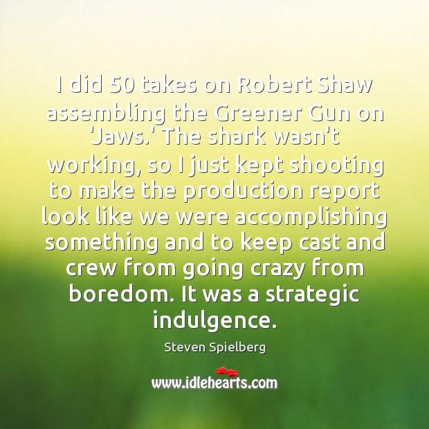 Image, I did 50 takes on Robert Shaw assembling the Greener Gun on 'Jaws.