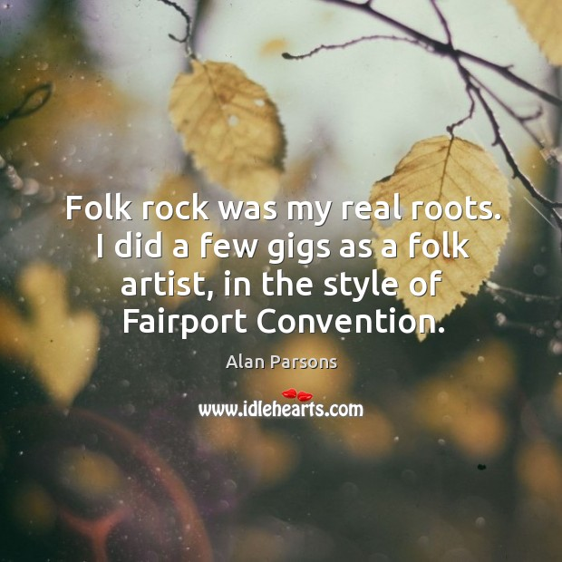 I did a few gigs as a folk artist, in the style of fairport convention. Image