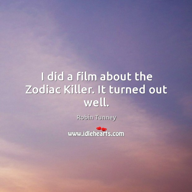 I did a film about the zodiac killer. It turned out well. Image