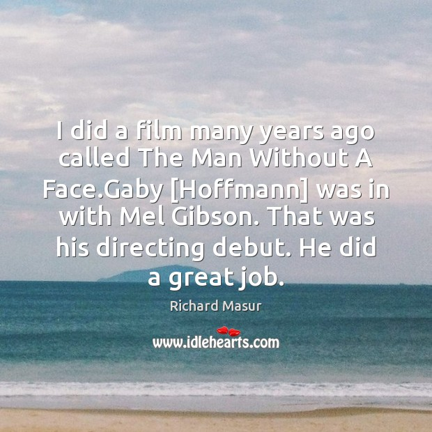 I did a film many years ago called The Man Without A Richard Masur Picture Quote