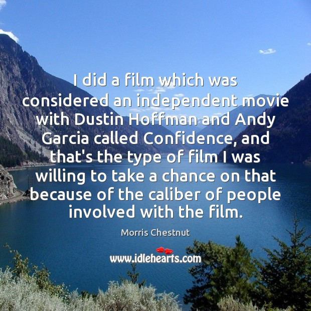 I did a film which was considered an independent movie with Dustin Morris Chestnut Picture Quote