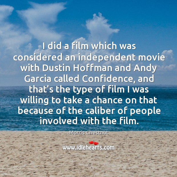 I did a film which was considered an independent movie with dustin hoffman and andy garcia called confidence Morris Chestnut Picture Quote
