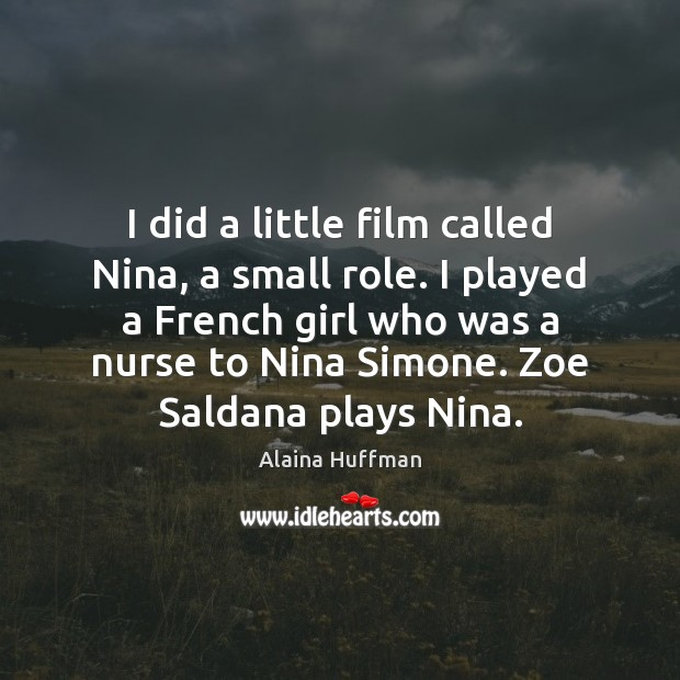 Image, I did a little film called Nina, a small role. I played