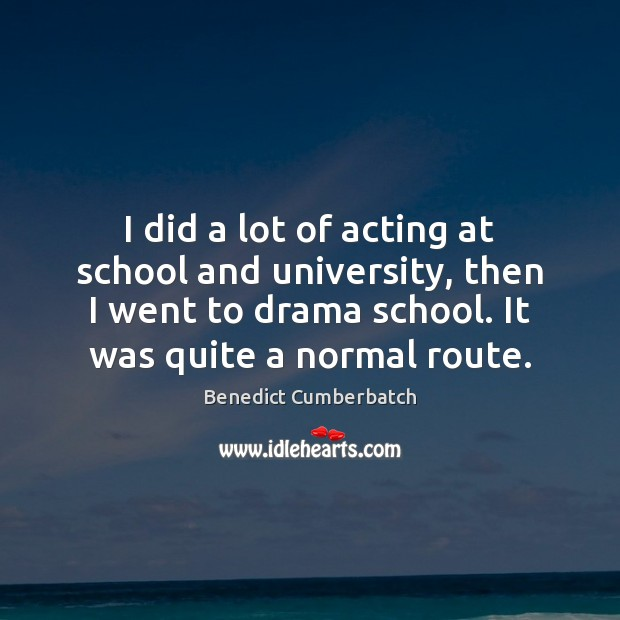 I did a lot of acting at school and university, then I Image