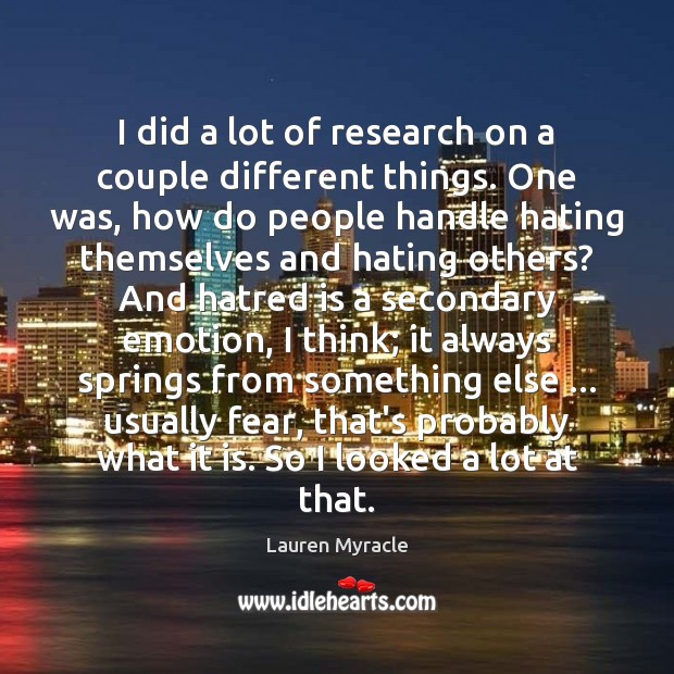 I did a lot of research on a couple different things. One Lauren Myracle Picture Quote