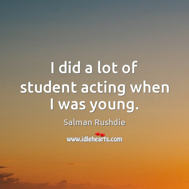 I did a lot of student acting when I was young. Image