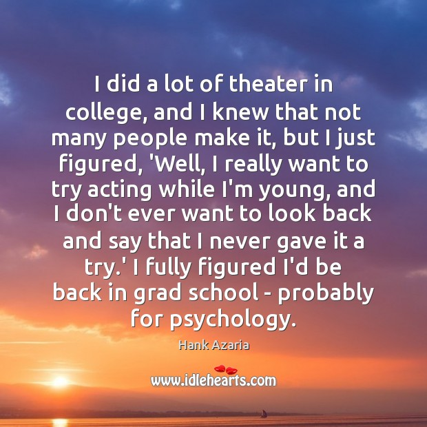 I did a lot of theater in college, and I knew that Hank Azaria Picture Quote