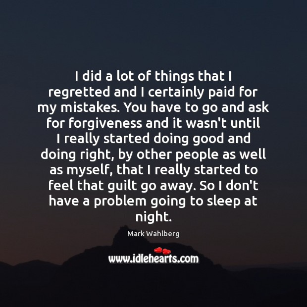 I did a lot of things that I regretted and I certainly Image