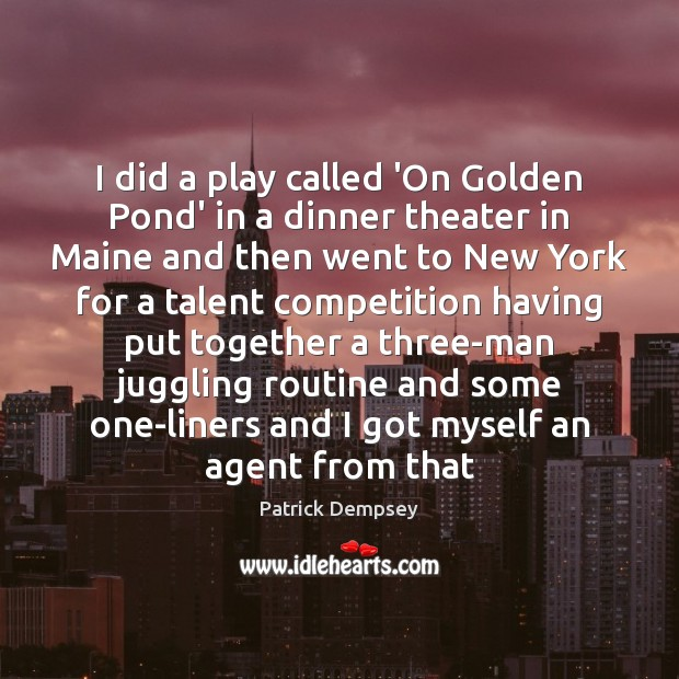 I did a play called 'On Golden Pond' in a dinner theater Patrick Dempsey Picture Quote