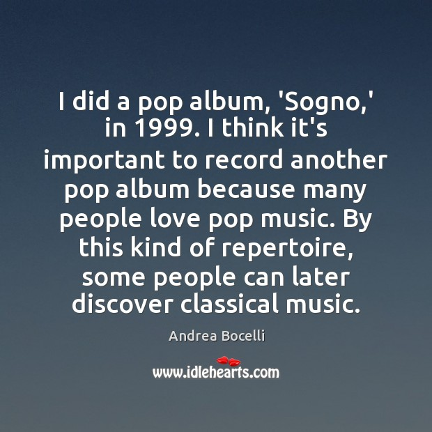 I did a pop album, 'Sogno,' in 1999. I think it's important Andrea Bocelli Picture Quote
