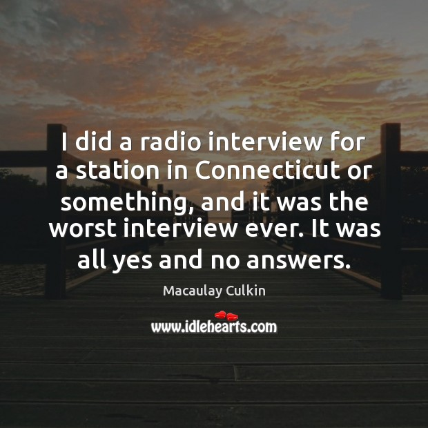 I did a radio interview for a station in Connecticut or something, Macaulay Culkin Picture Quote