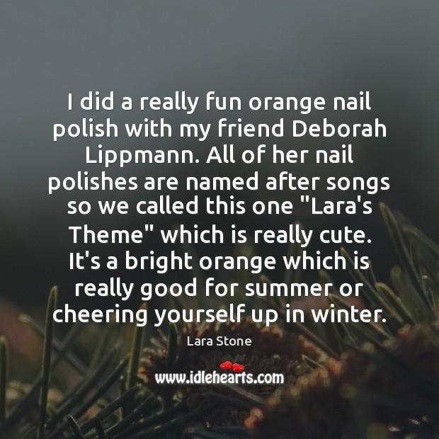 Lara Stone Picture Quote image saying: I did a really fun orange nail polish with my friend Deborah