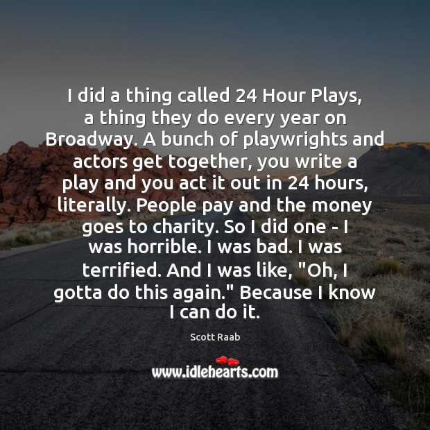 I did a thing called 24 Hour Plays, a thing they do every Image