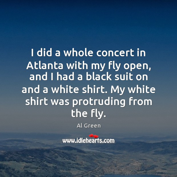 Image, I did a whole concert in Atlanta with my fly open, and