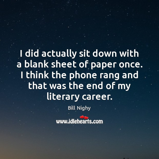 I did actually sit down with a blank sheet of paper once. Bill Nighy Picture Quote