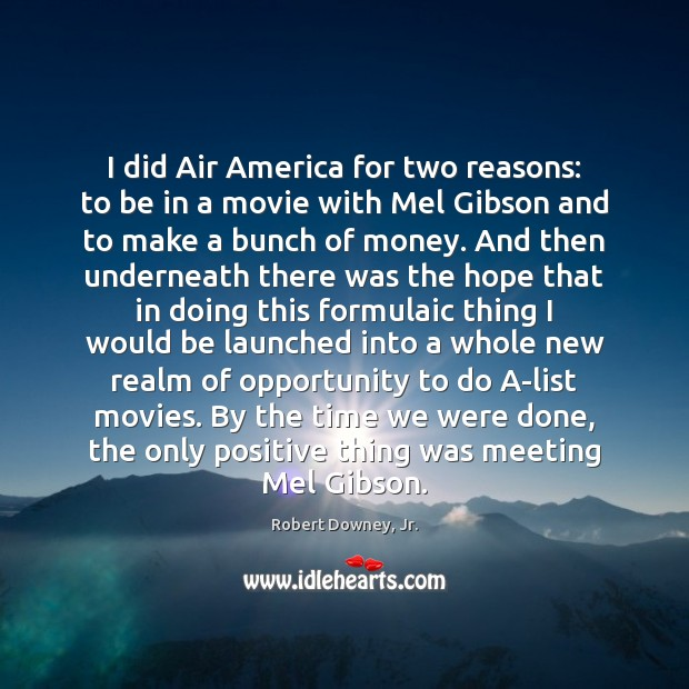 Image, I did Air America for two reasons: to be in a movie