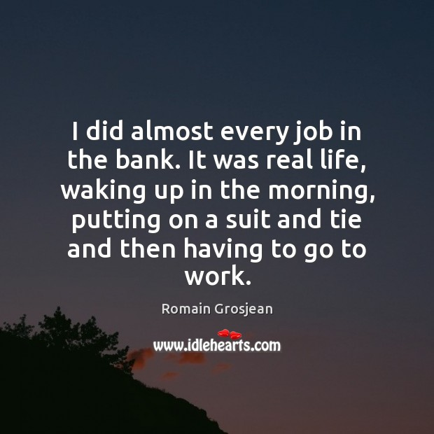 I did almost every job in the bank. It was real life, Image