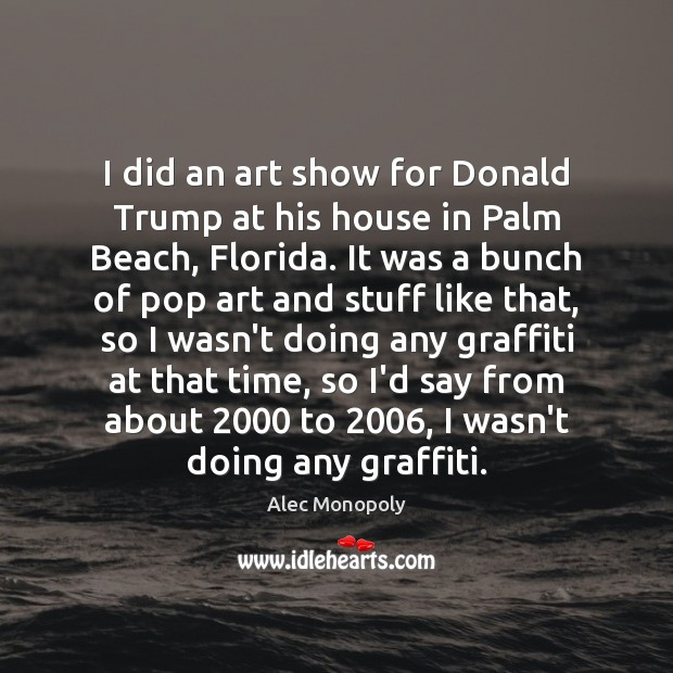 Image, I did an art show for Donald Trump at his house in