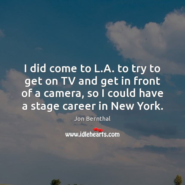 I did come to L.A. to try to get on TV Jon Bernthal Picture Quote