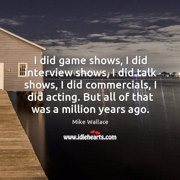Image, I did game shows, I did interview shows, I did talk shows