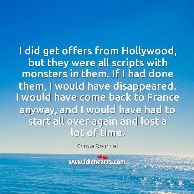 I did get offers from Hollywood, but they were all scripts with Image