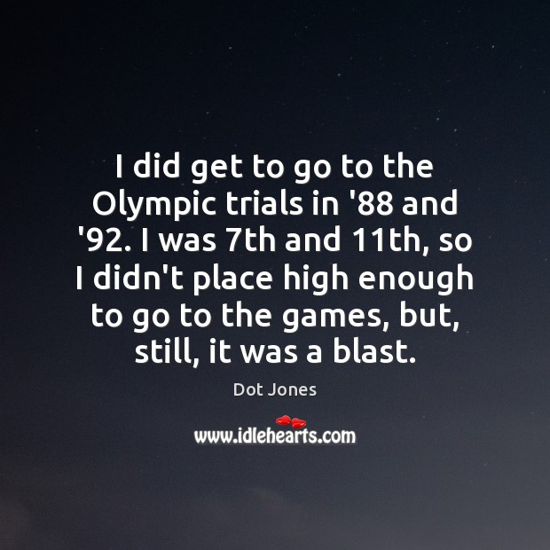 Image, I did get to go to the Olympic trials in '88 and