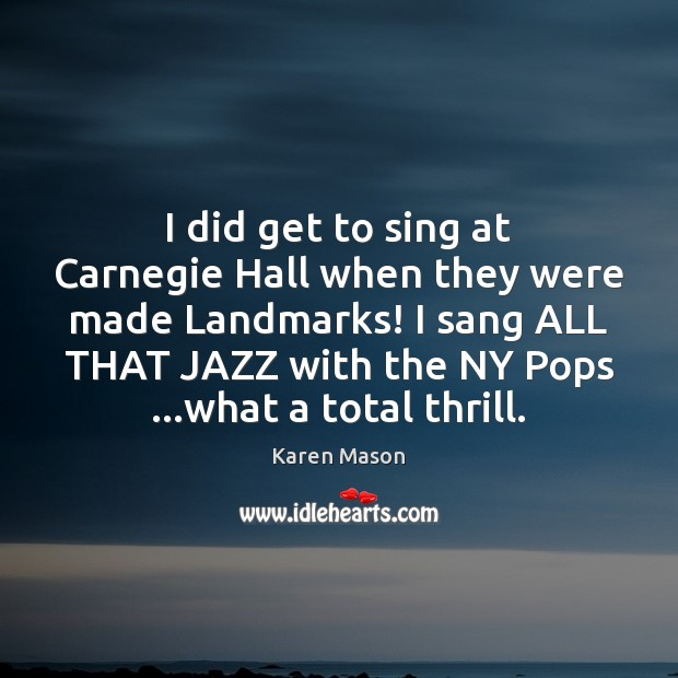 I did get to sing at Carnegie Hall when they were made Image
