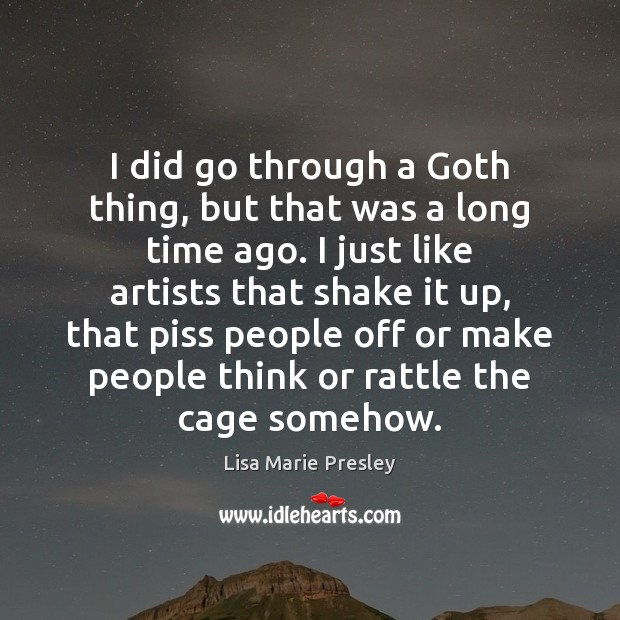 I did go through a Goth thing, but that was a long Lisa Marie Presley Picture Quote