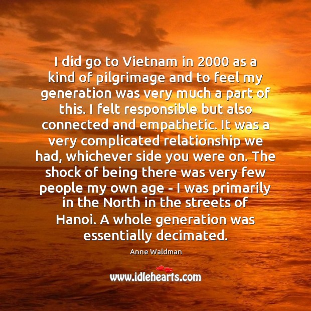 I did go to Vietnam in 2000 as a kind of pilgrimage and Image