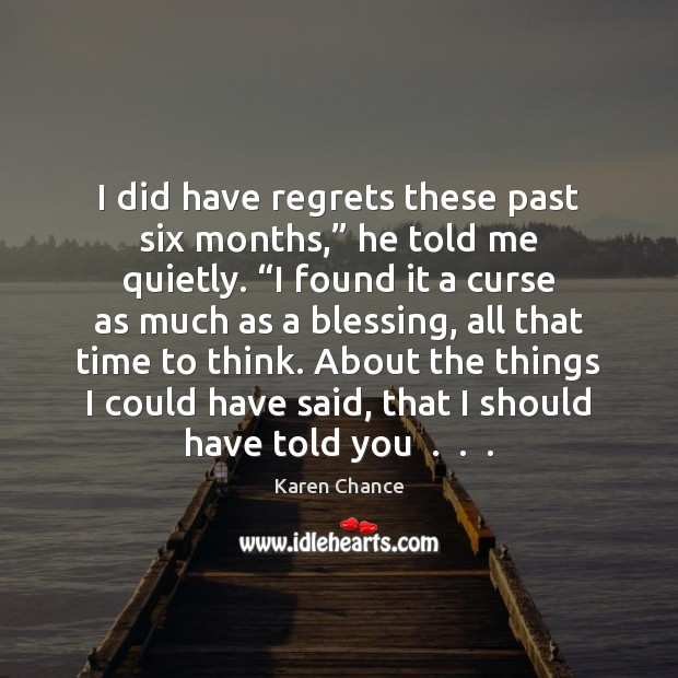 """I did have regrets these past six months,"""" he told me quietly. """" Image"""